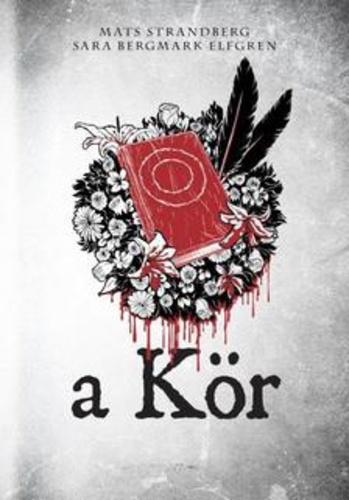 Mats Strandberg-Sara B.Elfgren: A Kör (Engelsfors-trilógia 1.)