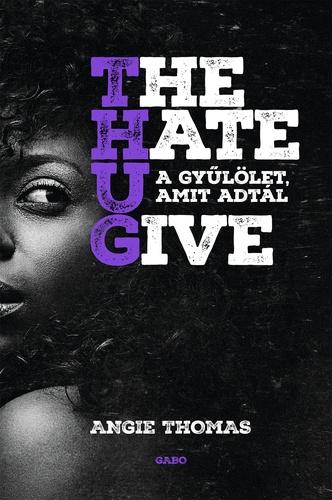 Angie Thomas: A gyűlölet, amit adtál