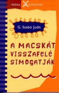 G. Szabó Judit: A macskát visszafelé simogatják