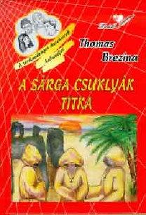 Thomas Brezina: A sárga csuklyák titka