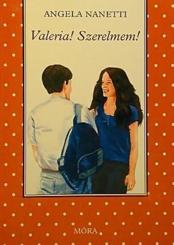 Angela Nanetti: Valeria! Szerelmem!