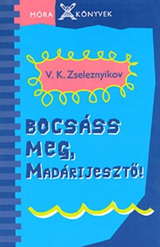 V. K. Zseleznyikov: Bocsáss meg, Madárijesztő!