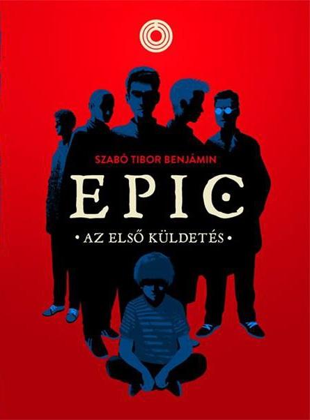 Szabó Tibor Benjámin: Az első küldetés (EPIC 1.)