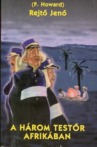 Rejtő Jenő (P. Howard): A három testőr Afrikában