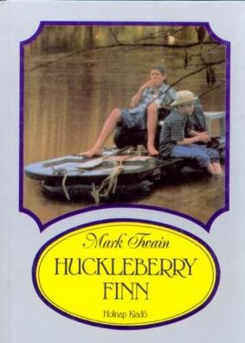 Mark Twain: Huckleberry Finn kalandjai
