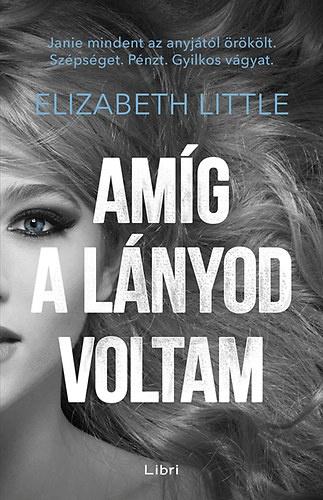 Elizabeth Little: Amíg a lányod voltam