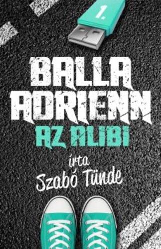 Szabó Tünde: Az alibi (Balla Adrienn 1.)