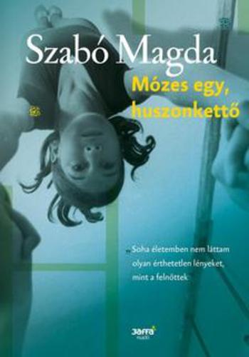 Szabó Magda: Mózes egy, huszonkettő